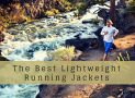The Best Lightweight Running Jackets in 2018