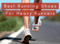 The Best Running Shoes for Heavy Runners in 2018