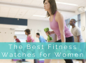 Best Fitness Watches for Women in 2017