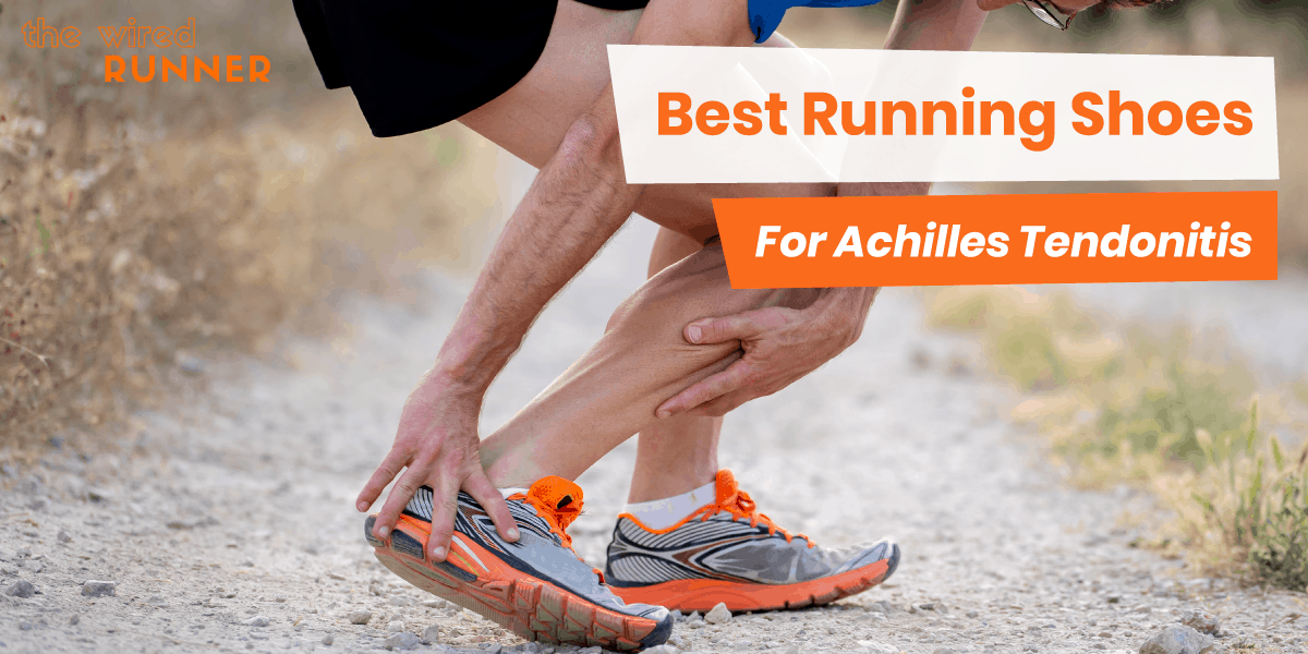 Best Running Shoes For Achilles Tendonitis In 2021 The Wired Runner