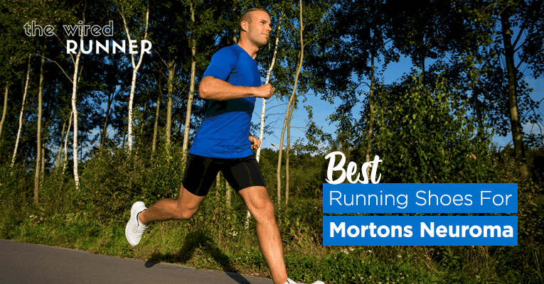 Best Running Shoes for Mortons Neuroma