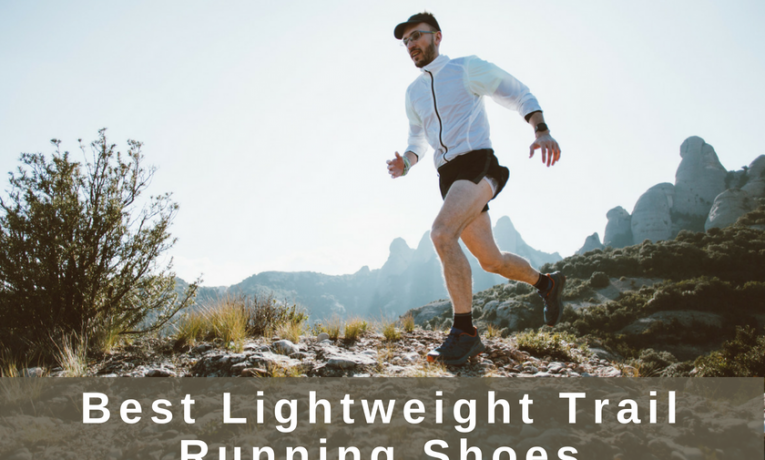 Best Lightweight Trail Running Shoes in 2018