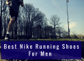 The Best Nike Running Shoes for Men in 2019