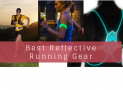 Best Reflective Running Gear in 2018