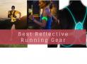 Best Reflective Running Gear in 2019