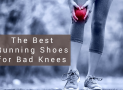 The Best Running Shoes for Bad Knees in 2019