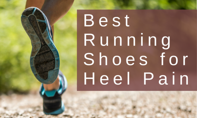 Best Running Shoes for Heel Pain in 2018