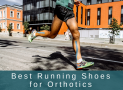 The Best Running Shoes for Orthotics in 2019