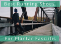 Best Running Shoes for Plantar Fasciitis in 2019