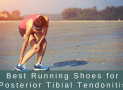 Best Running Shoes for Posterior Tibial Tendonitis in 2019