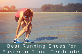 Best Running Shoes for Posterior Tibial Tendonitis in 2018