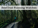 Best Trail Running Watches in 2018