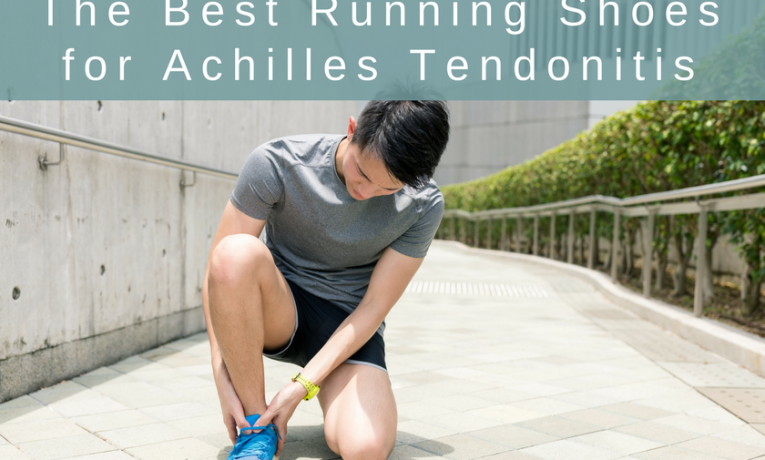 The Best Running Shoes for Achilles Tendonitis in 2018