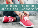 The Best Running Shoes for Concrete in 2018