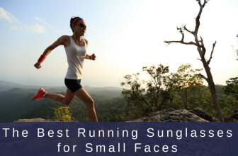 Best Running Sunglasses for Small Faces in 2018