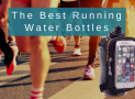 The Best Running Water Bottles in 2019