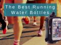The Best Running Water Bottles in 2018