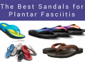 The Best Sandals for Plantar Fasciitis in 2019