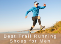 The Best Trail Running Shoes for Men in 2018