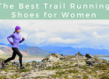 The Best Trail Running Shoes for Women in 2019