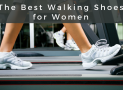 The Best Walking Shoes for Women in 2018