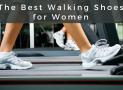 The Best Walking Shoes for Women in 2019