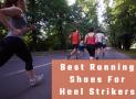 Best Running Shoes For Heel Strikers in 2018